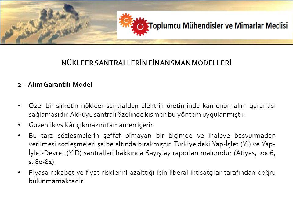 NÜKLEER SANTRALLERİN FİNANSMAN MODELLERİ 2 – Alım Garantili Model Özel bir şirketin nükleer santralden elektrik üretiminde kamunun alım garantisi sağlamasıdır.