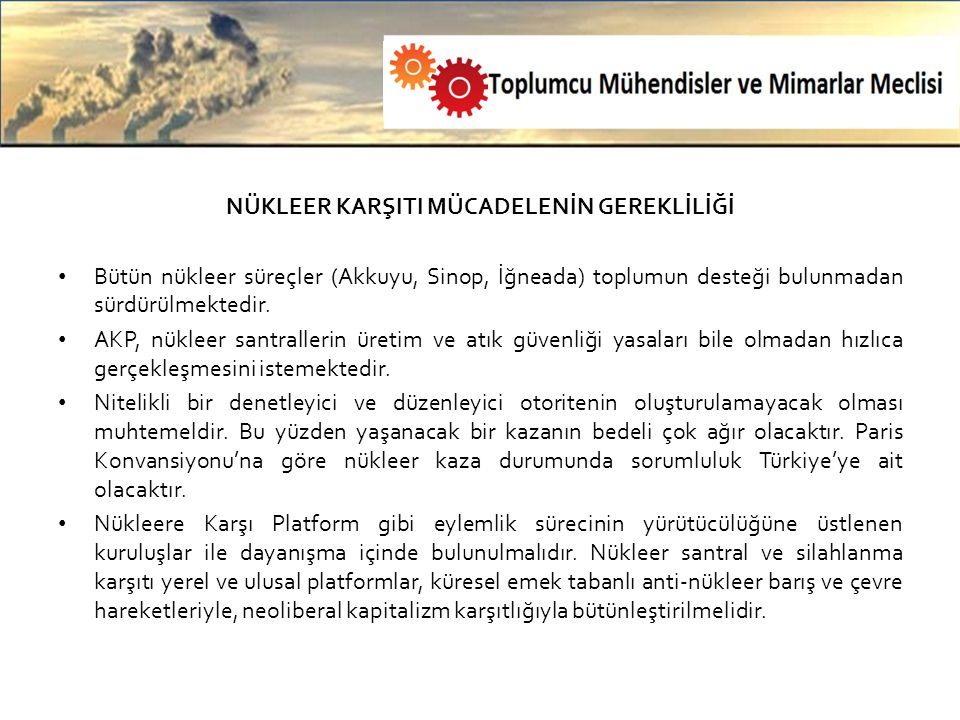 NÜKLEER KARŞITI MÜCADELENİN GEREKLİLİĞİ Bütün nükleer süreçler (Akkuyu, Sinop, İğneada) toplumun desteği bulunmadan sürdürülmektedir.