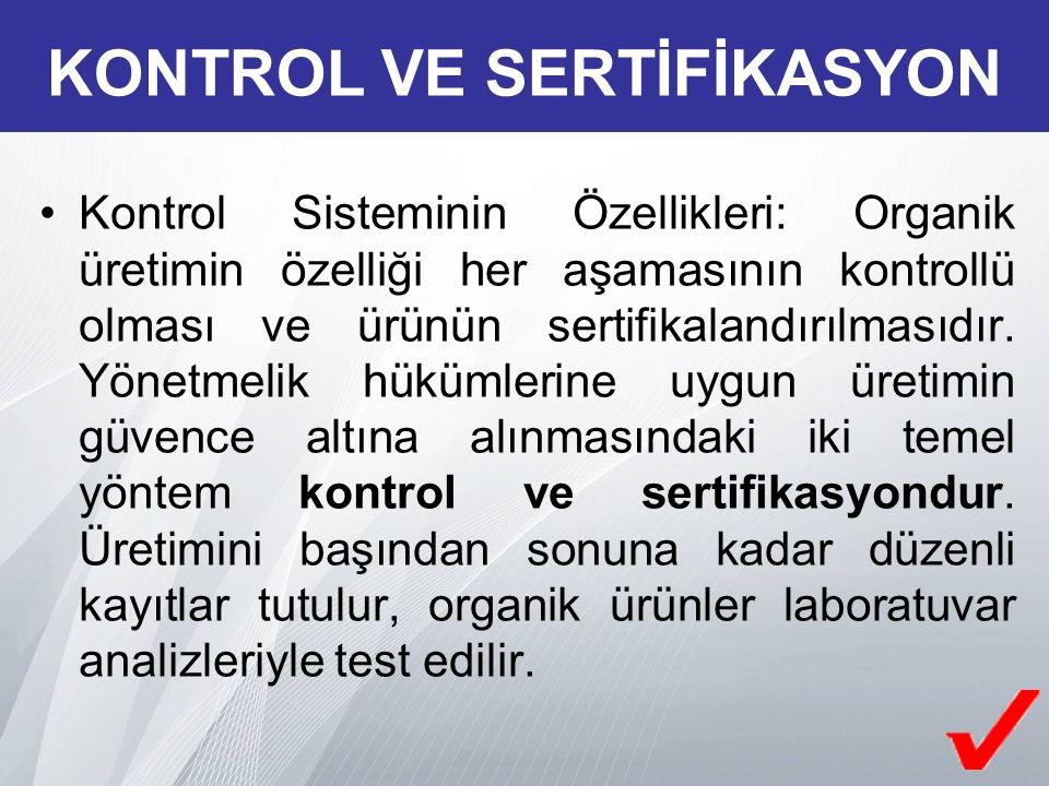 Kontrol Sisteminin Özellikleri: Organik üretimin özelliği her aşamasının kontrollü olması ve ürünün sertifikalandırılmasıdır.