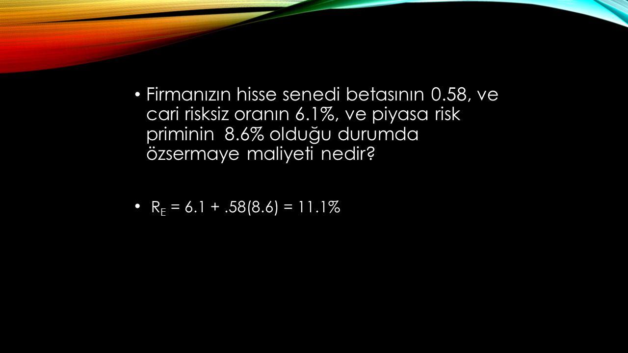 Firmanızın hisse senedi betasının 0.58, ve cari risksiz oranın 6.1%, ve piyasa risk priminin 8.6% olduğu durumda özsermaye maliyeti nedir? R E = 6.1 +