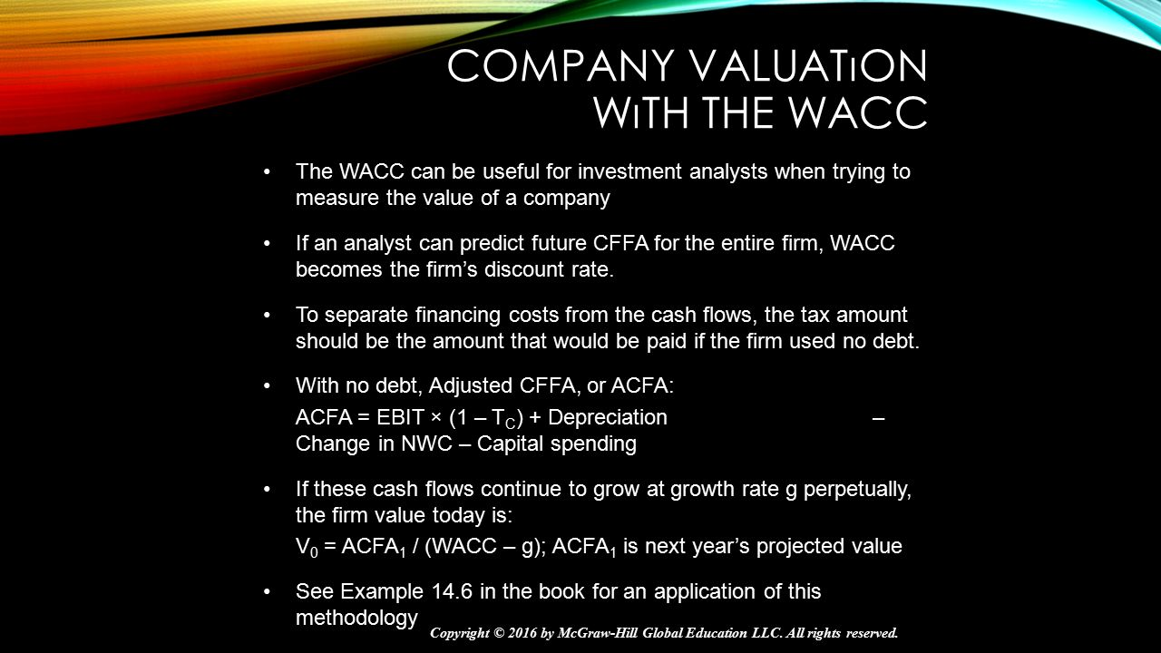 COMPANY VALUATıON WıTH THE WACC The WACC can be useful for investment analysts when trying to measure the value of a company If an analyst can predict