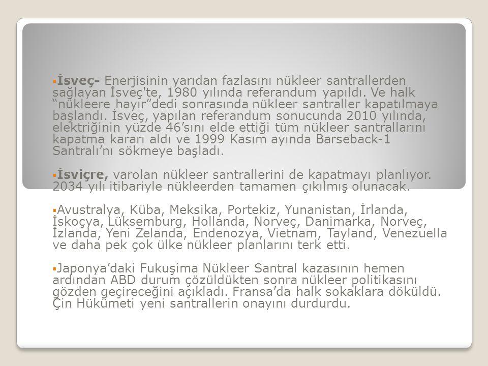  İsveç- Enerjisinin yarıdan fazlasını nükleer santrallerden sağlayan İsveç te, 1980 yılında referandum yapıldı.