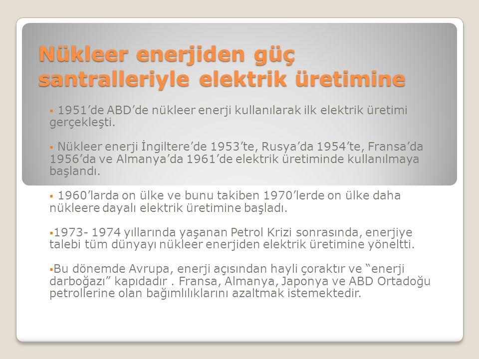 Nükleer enerjiden güç santralleriyle elektrik üretimine  1951'de ABD'de nükleer enerji kullanılarak ilk elektrik üretimi gerçekleşti.