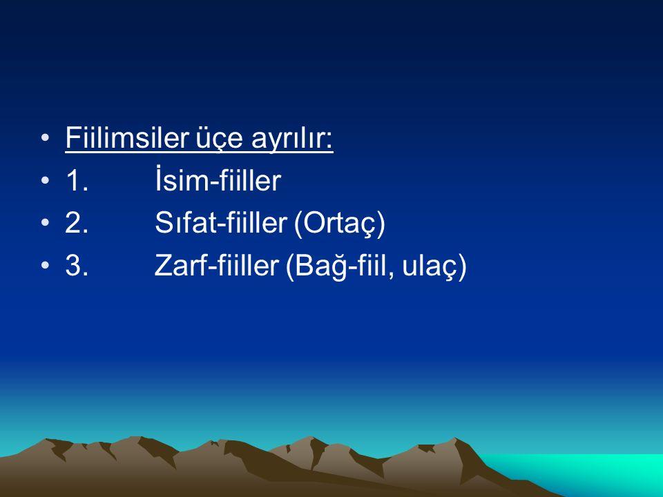 Fiilimsiler üçe ayrılır: 1. İsim-fiiller 2. Sıfat-fiiller (Ortaç) 3. Zarf-fiiller (Bağ-fiil, ulaç)