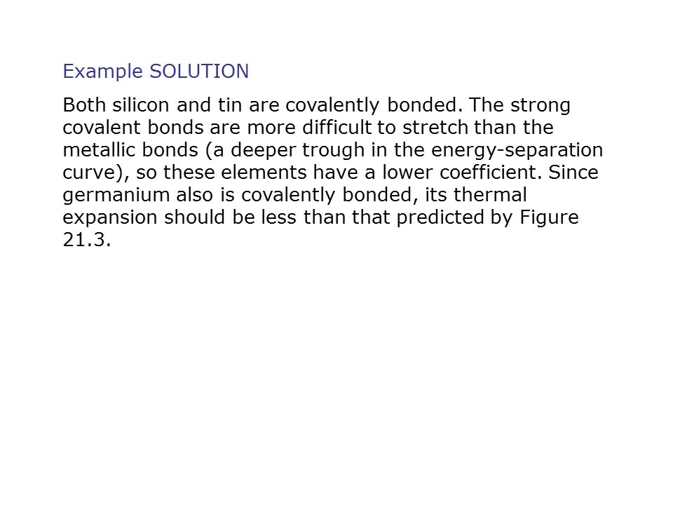 Example SOLUTION Both silicon and tin are covalently bonded.