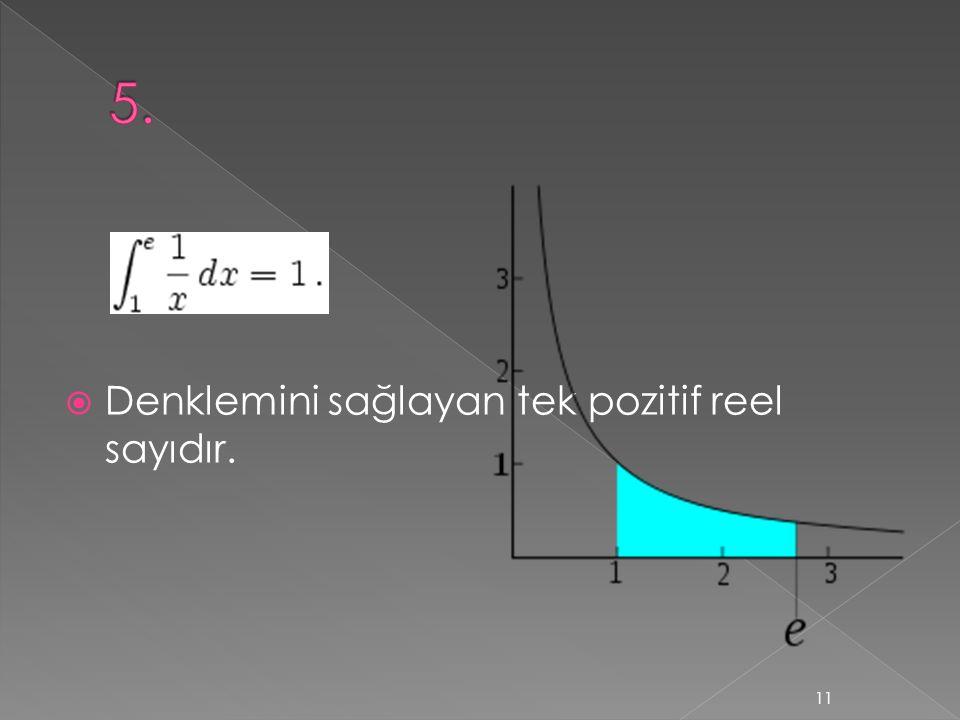  Denklemini sağlayan tek pozitif reel sayıdır. 11