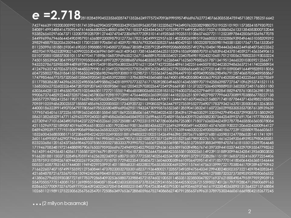 e =2.718 28182845904523536028747135266249775724709369995957496696762772407663035354759457138217852516642 742746639193200305992181741359662904357290033