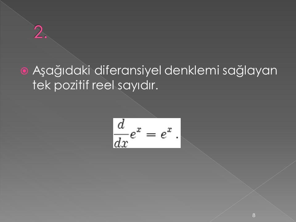  Aşağıdaki diferansiyel denklemi sağlayan tek pozitif reel sayıdır. 8