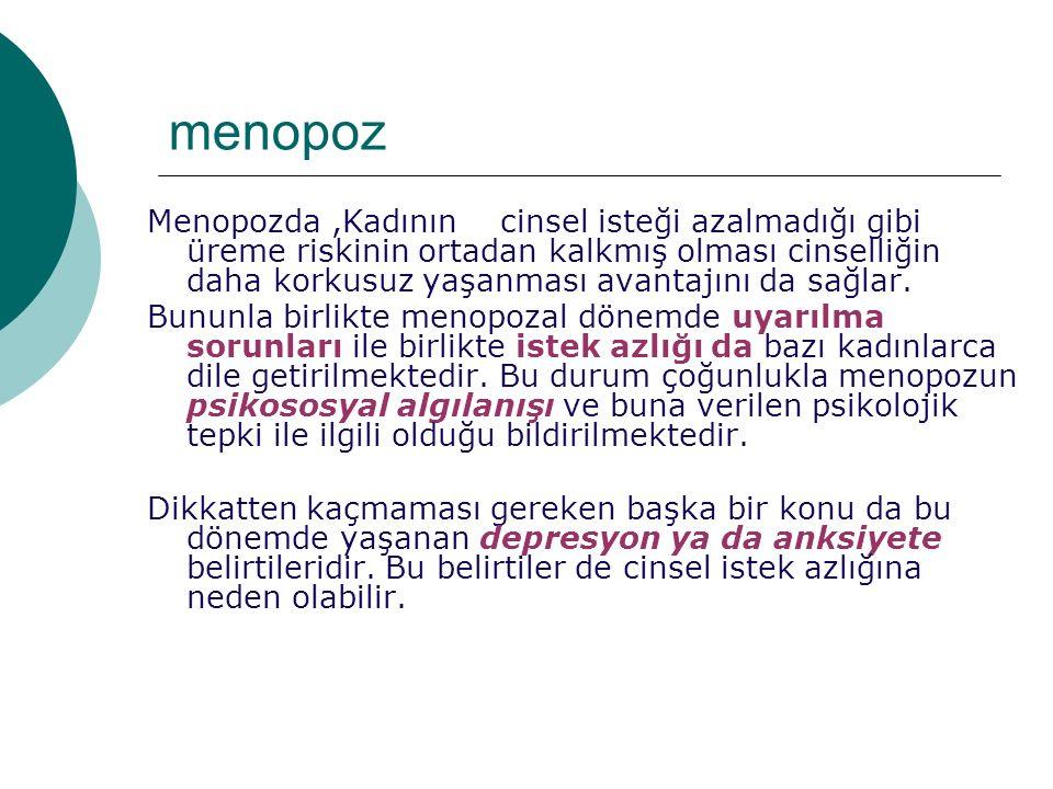 menopoz Menopozda,Kadının cinsel isteği azalmadığı gibi üreme riskinin ortadan kalkmış olması cinselliğin daha korkusuz yaşanması avantajını da sağlar.