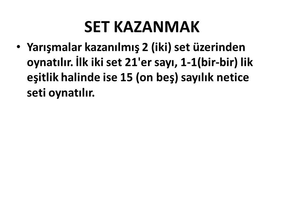 SET KAZANMAK Yarışmalar kazanılmış 2 (iki) set üzerinden oynatılır.