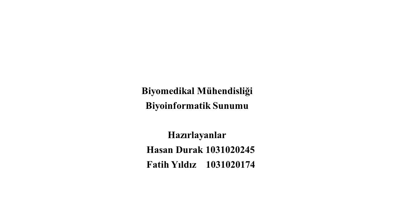 Biyomedikal Mühendisliği Biyoinformatik Sunumu Hazırlayanlar Hasan Durak 1031020245 Fatih Yıldız 1031020174