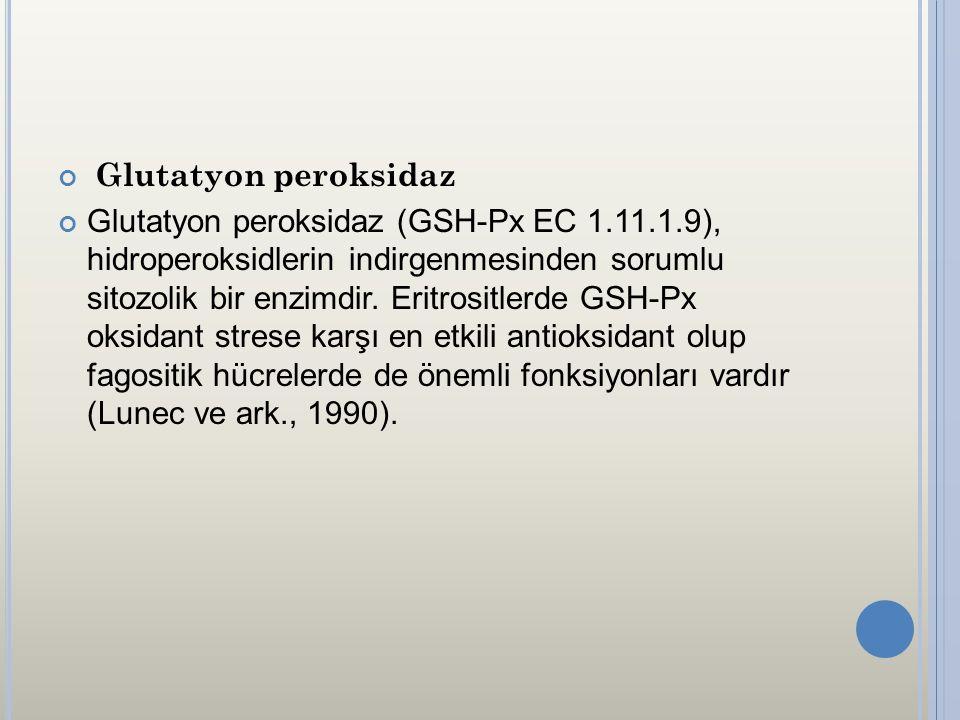 Glutatyon peroksidaz Glutatyon peroksidaz (GSH-Px EC 1.11.1.9), hidroperoksidlerin indirgenmesinden sorumlu sitozolik bir enzimdir. Eritrositlerde GSH