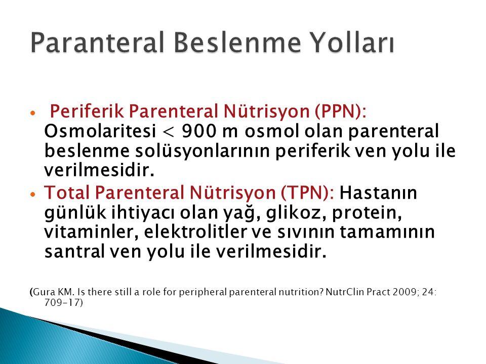 Periferik Parenteral Nütrisyon (PPN): Osmolaritesi < 900 m osmol olan parenteral beslenme solüsyonlarının periferik ven yolu ile verilmesidir.