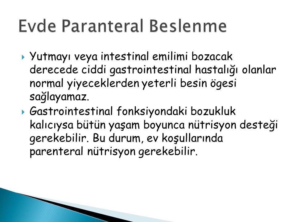  Yutmayı veya intestinal emilimi bozacak derecede ciddi gastrointestinal hastalığı olanlar normal yiyeceklerden yeterli besin ögesi sağlayamaz.