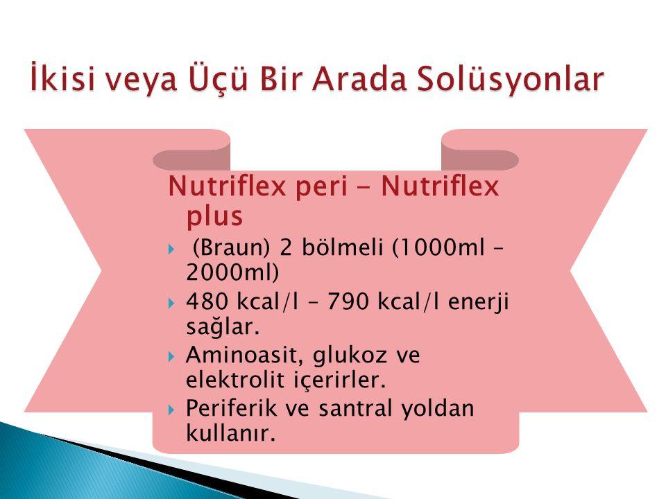 Nutriflex peri - Nutriflex plus  (Braun) 2 bölmeli (1000ml – 2000ml)  480 kcal/l – 790 kcal/l enerji sağlar.  Aminoasit, glukoz ve elektrolit içeri