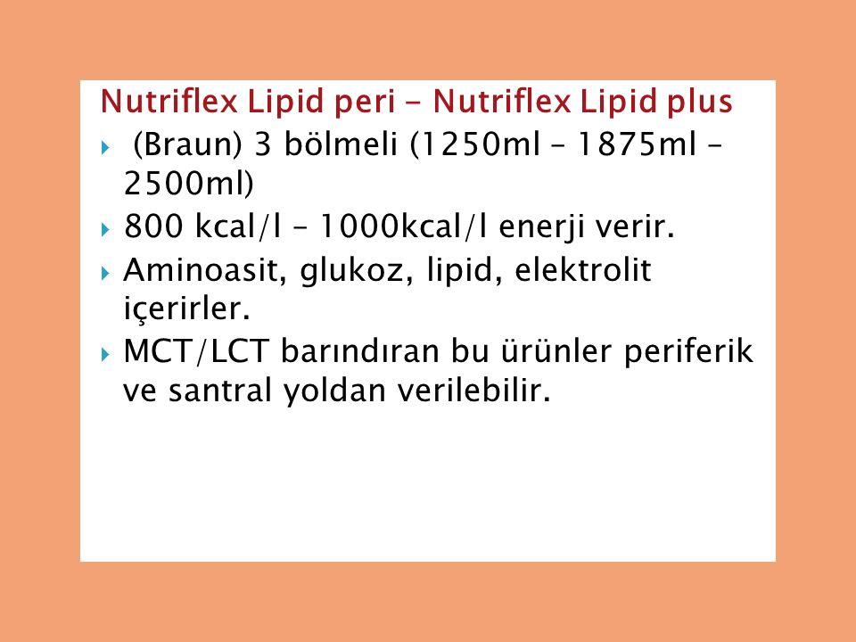 Nutriflex Lipid peri - Nutriflex Lipid plus  (Braun) 3 bölmeli (1250ml – 1875ml – 2500ml)  800 kcal/l – 1000kcal/l enerji verir.  Aminoasit, glukoz
