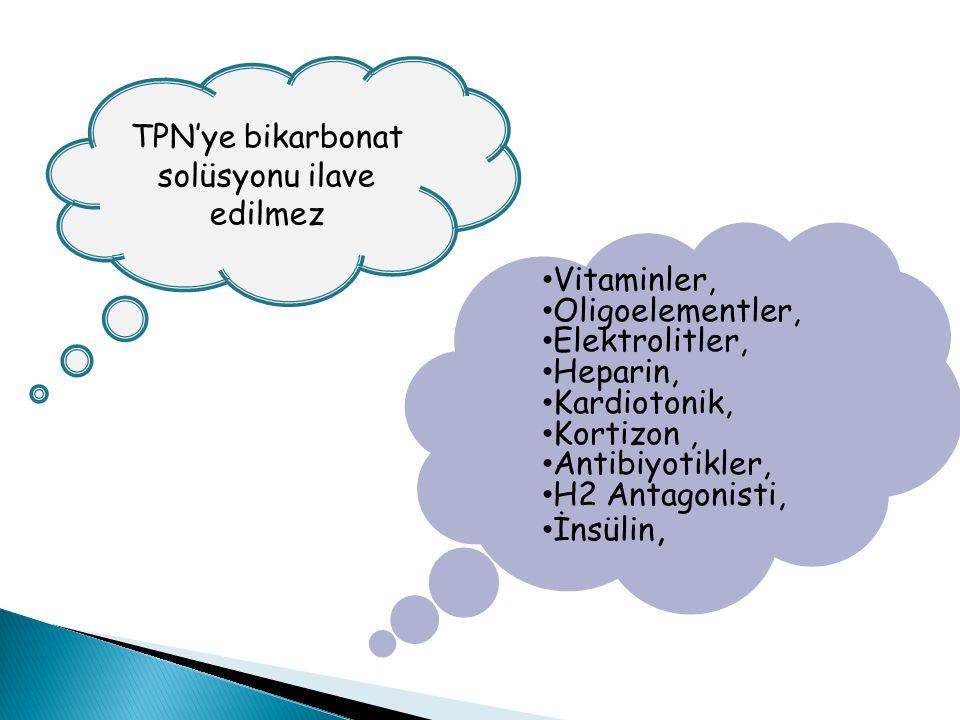 TPN'ye bikarbonat solüsyonu ilave edilmez Vitaminler, Oligoelementler, Elektrolitler, Heparin, Kardiotonik, Kortizon, Antibiyotikler, H2 Antagonisti,