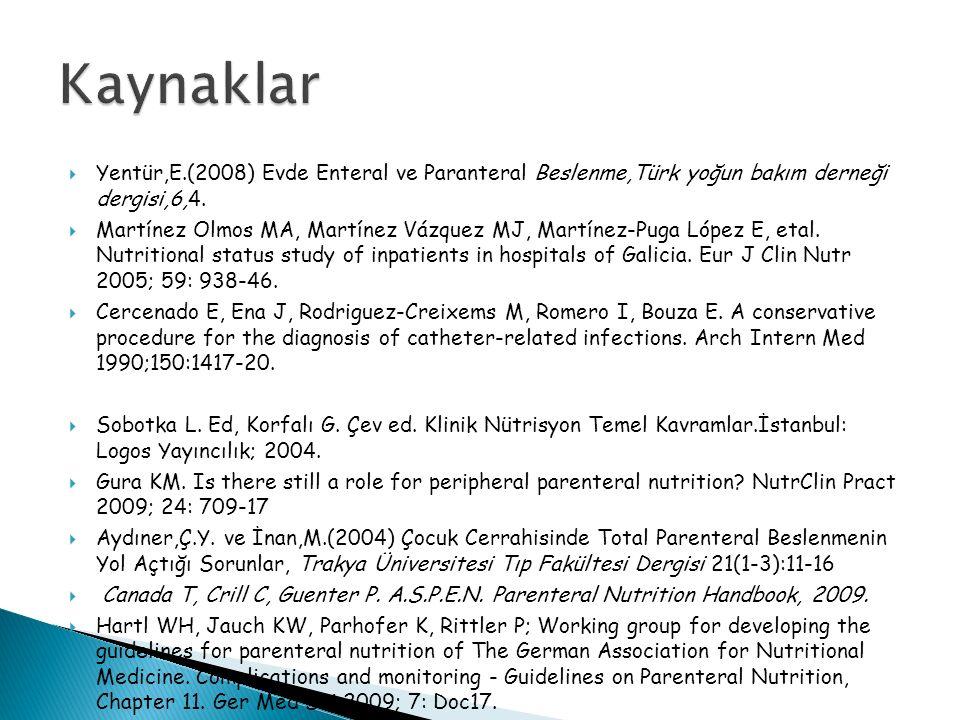  Yentür,E.(2008) Evde Enteral ve Paranteral Beslenme,Türk yoğun bakım derneği dergisi,6,4.  Martínez Olmos MA, Martínez Vázquez MJ, Martínez-Puga Ló