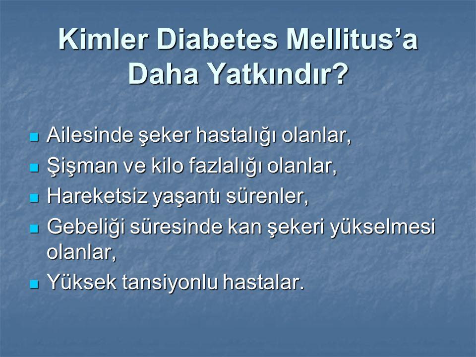 Kimler Diabetes Mellitus'a Daha Yatkındır? Ailesinde şeker hastalığı olanlar, Ailesinde şeker hastalığı olanlar, Şişman ve kilo fazlalığı olanlar, Şiş