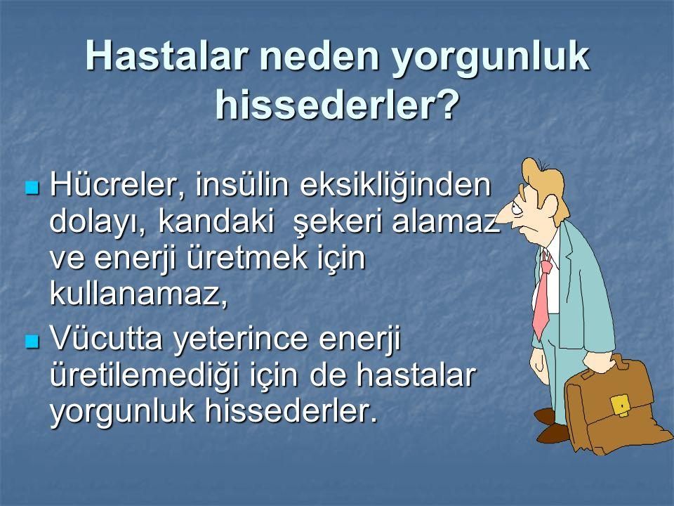 Hastalar neden yorgunluk hissederler? Hücreler, insülin eksikliğinden dolayı, kandaki şekeri alamaz ve enerji üretmek için kullanamaz, Hücreler, insül