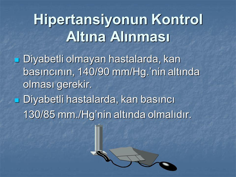Hipertansiyonun Kontrol Altına Alınması Diyabetli olmayan hastalarda, kan basıncının, 140/90 mm/Hg.'nin altında olması gerekir. Diyabetli olmayan hast