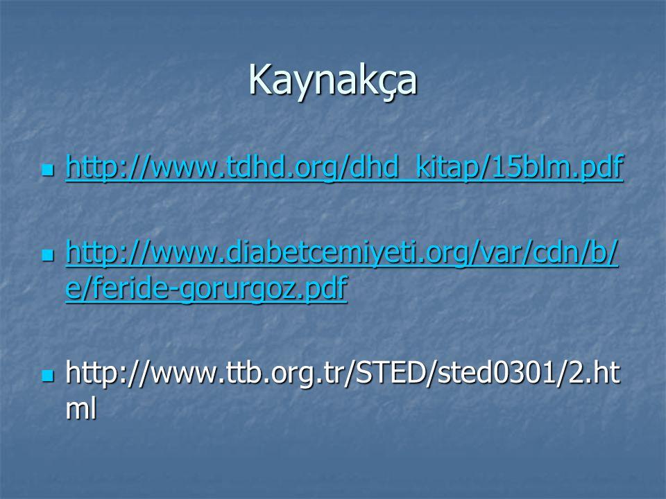 Kaynakça http://www.tdhd.org/dhd_kitap/15blm.pdf http://www.tdhd.org/dhd_kitap/15blm.pdf http://www.tdhd.org/dhd_kitap/15blm.pdf http://www.diabetcemi