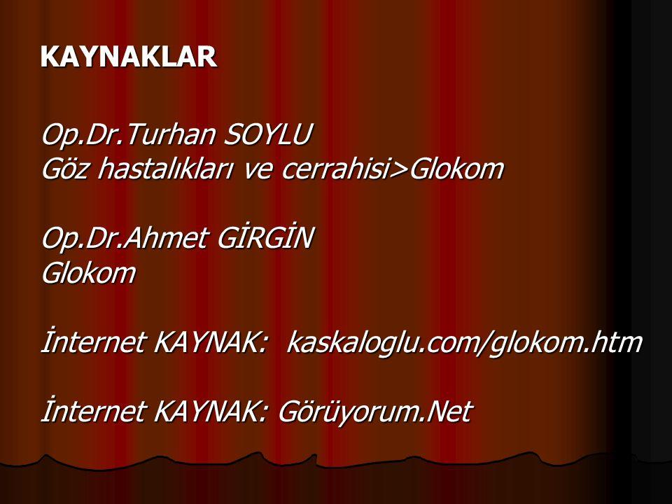 KAYNAKLAR Op.Dr.Turhan SOYLU Göz hastalıkları ve cerrahisi>Glokom Op.Dr.Ahmet GİRGİN Glokom İnternet KAYNAK: kaskaloglu.com/glokom.htm İnternet KAYNAK: Görüyorum.Net