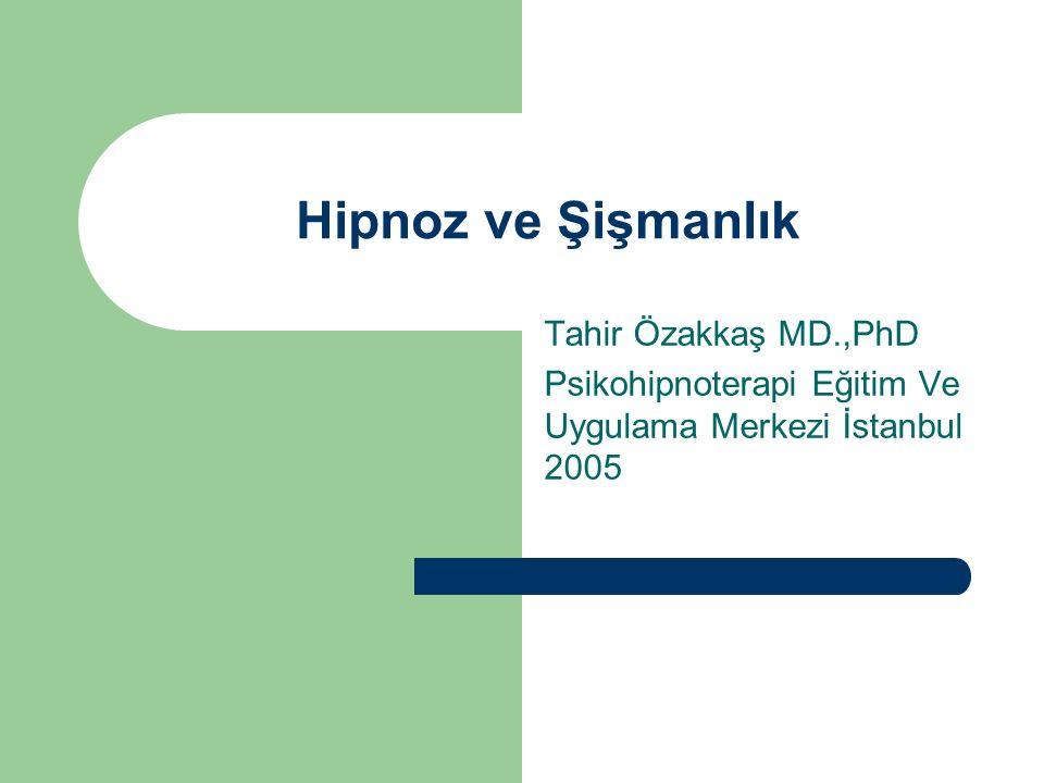 Hipnoz ve Şişmanlık Tahir Özakkaş MD.,PhD Psikohipnoterapi Eğitim Ve Uygulama Merkezi İstanbul 2005