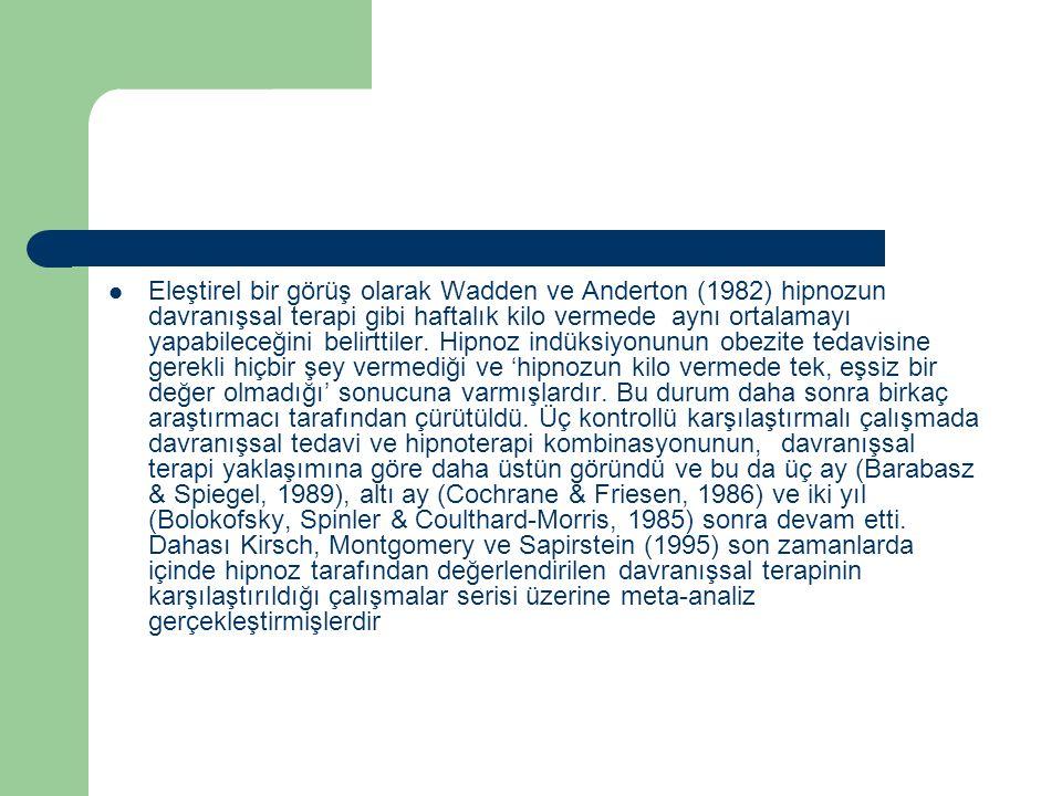 Eleştirel bir görüş olarak Wadden ve Anderton (1982) hipnozun davranışsal terapi gibi haftalık kilo vermede aynı ortalamayı yapabileceğini belirttiler.