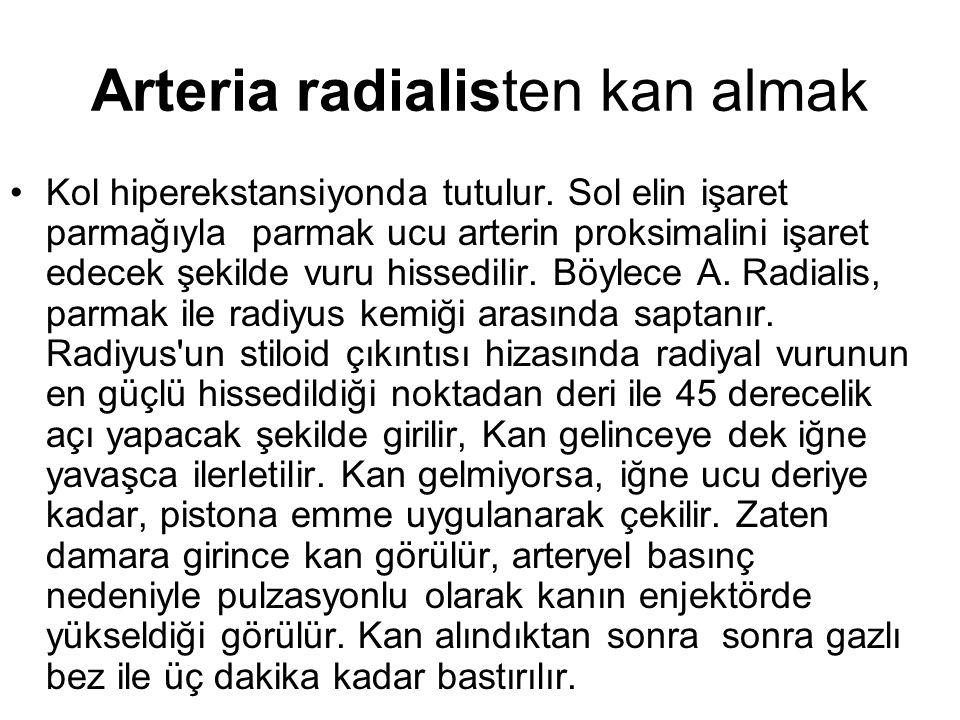 Arteria radialisten kan almak Kol hiperekstansiyonda tutulur.