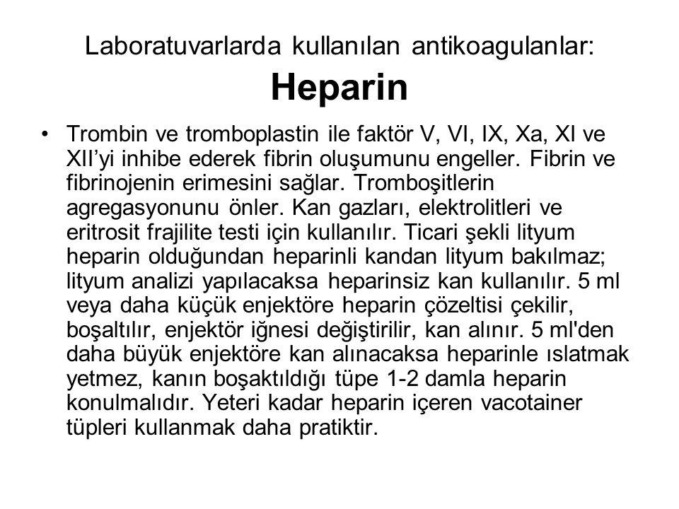 Laboratuvarlarda kullanılan antikoagulanlar: Heparin Trombin ve tromboplastin ile faktör V, VI, IX, Xa, XI ve XII'yi inhibe ederek fibrin oluşumunu engeller.