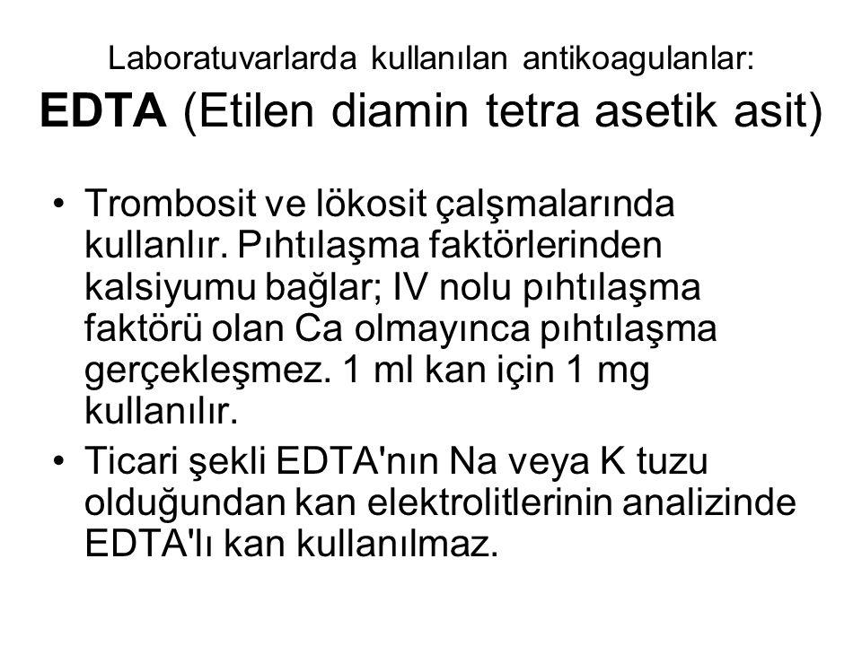 Laboratuvarlarda kullanılan antikoagulanlar: EDTA (Etilen diamin tetra asetik asit) Trombosit ve lökosit çalşmalarında kullanlır.