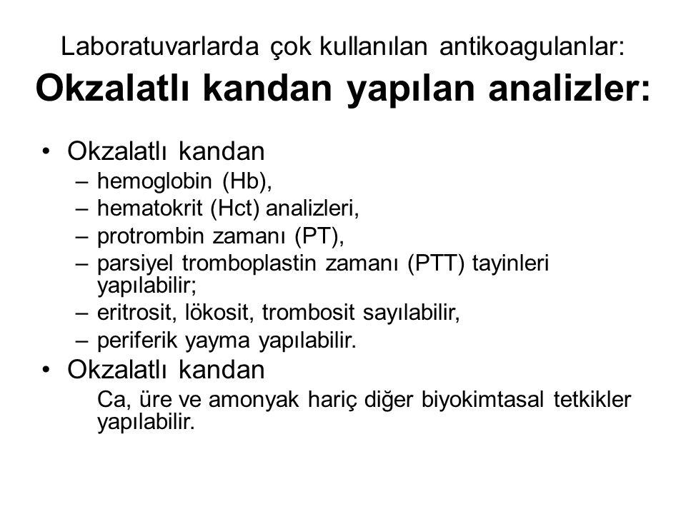 Laboratuvarlarda çok kullanılan antikoagulanlar: Okzalatlı kandan yapılan analizler: Okzalatlı kandan –hemoglobin (Hb), –hematokrit (Hct) analizleri, –protrombin zamanı (PT), –parsiyel tromboplastin zamanı (PTT) tayinleri yapılabilir; –eritrosit, lökosit, trombosit sayılabilir, –periferik yayma yapılabilir.
