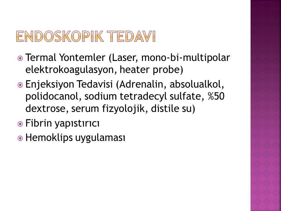  Termal Yontemler (Laser, mono-bi-multipolar elektrokoagulasyon, heater probe)  Enjeksiyon Tedavisi (Adrenalin, absolualkol, polidocanol, sodium tetradecyl sulfate, %50 dextrose, serum fizyolojik, distile su)  Fibrin yapıstırıcı  Hemoklips uygulaması