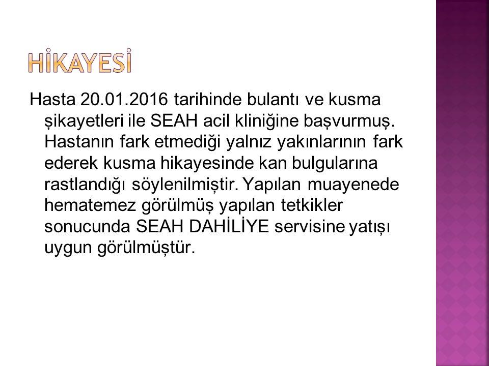 Hasta 20.01.2016 tarihinde bulantı ve kusma şikayetleri ile SEAH acil kliniğine başvurmuş.