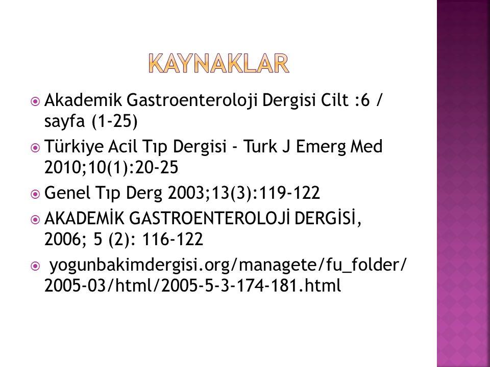  Akademik Gastroenteroloji Dergisi Cilt :6 / sayfa (1-25)  Türkiye Acil Tıp Dergisi - Turk J Emerg Med 2010;10(1):20-25  Genel Tıp Derg 2003;13(3):119-122  AKADEMİK GASTROENTEROLOJİ DERGİSİ, 2006; 5 (2): 116-122  yogunbakimdergisi.org/managete/fu_folder/ 2005-03/html/2005-5-3-174-181.html