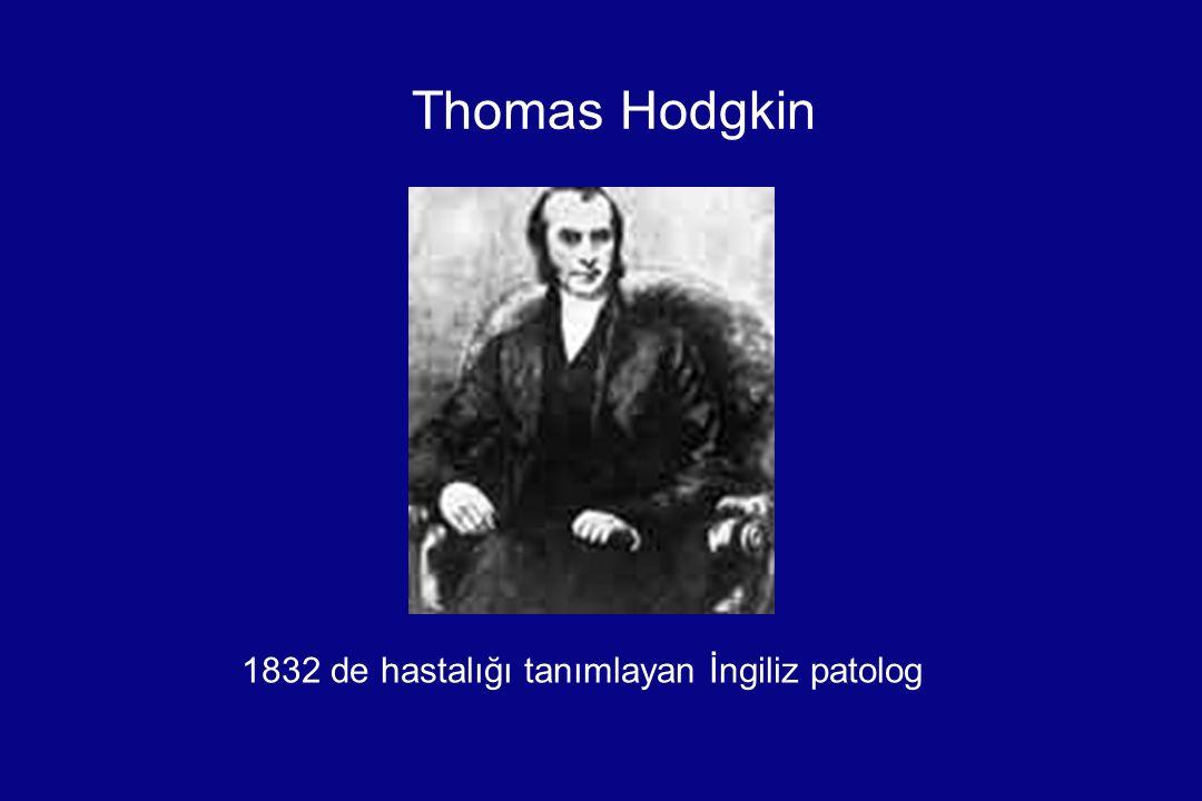 Thomas Hodgkin 1832 de hastalığı tanımlayan İngiliz patolog