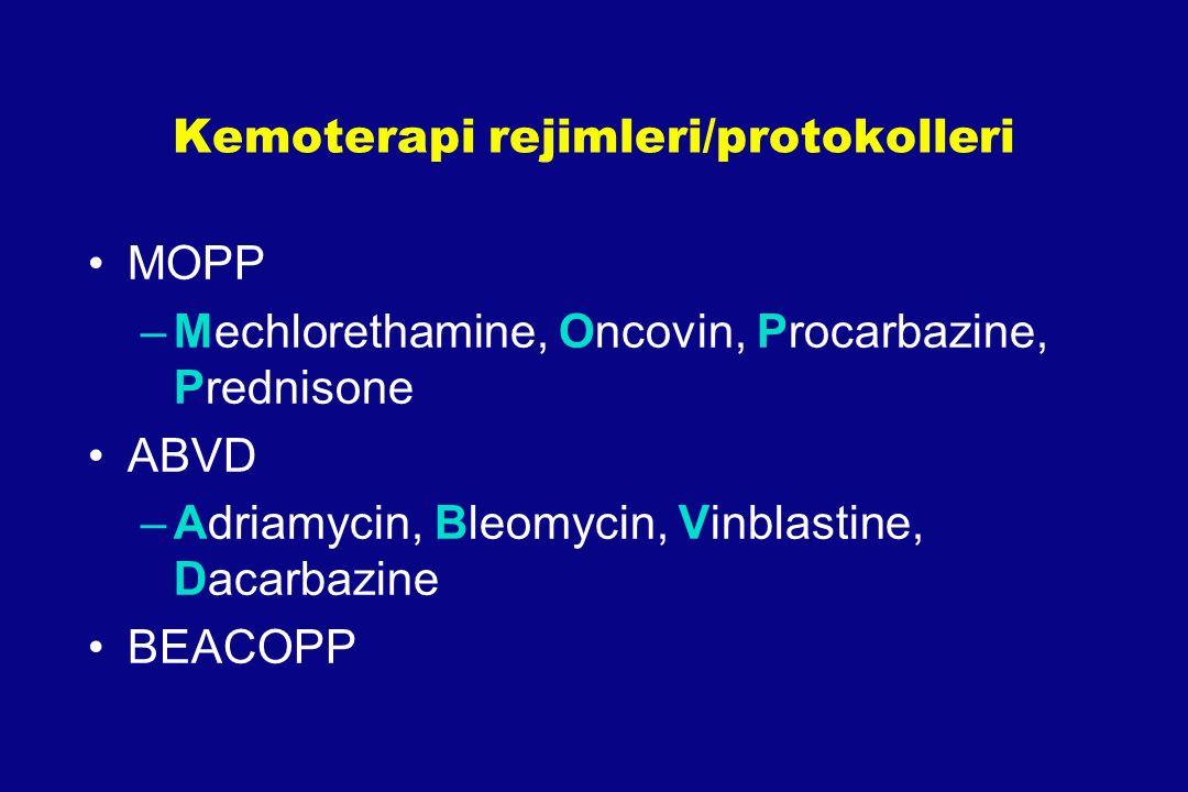 Kemoterapi rejimleri/protokolleri MOPP –Mechlorethamine, Oncovin, Procarbazine, Prednisone ABVD –Adriamycin, Bleomycin, Vinblastine, Dacarbazine BEACO