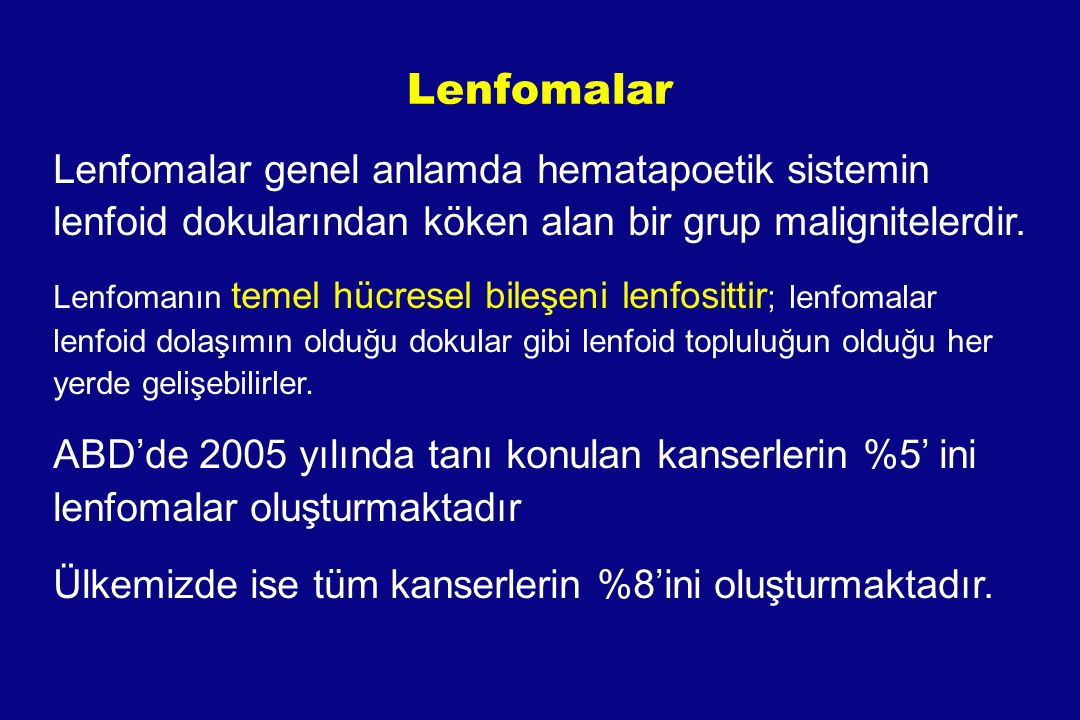 Lenfomalar Lenfomalar genel anlamda hematapoetik sistemin lenfoid dokularından köken alan bir grup malignitelerdir. Lenfomanın temel hücresel bileşeni