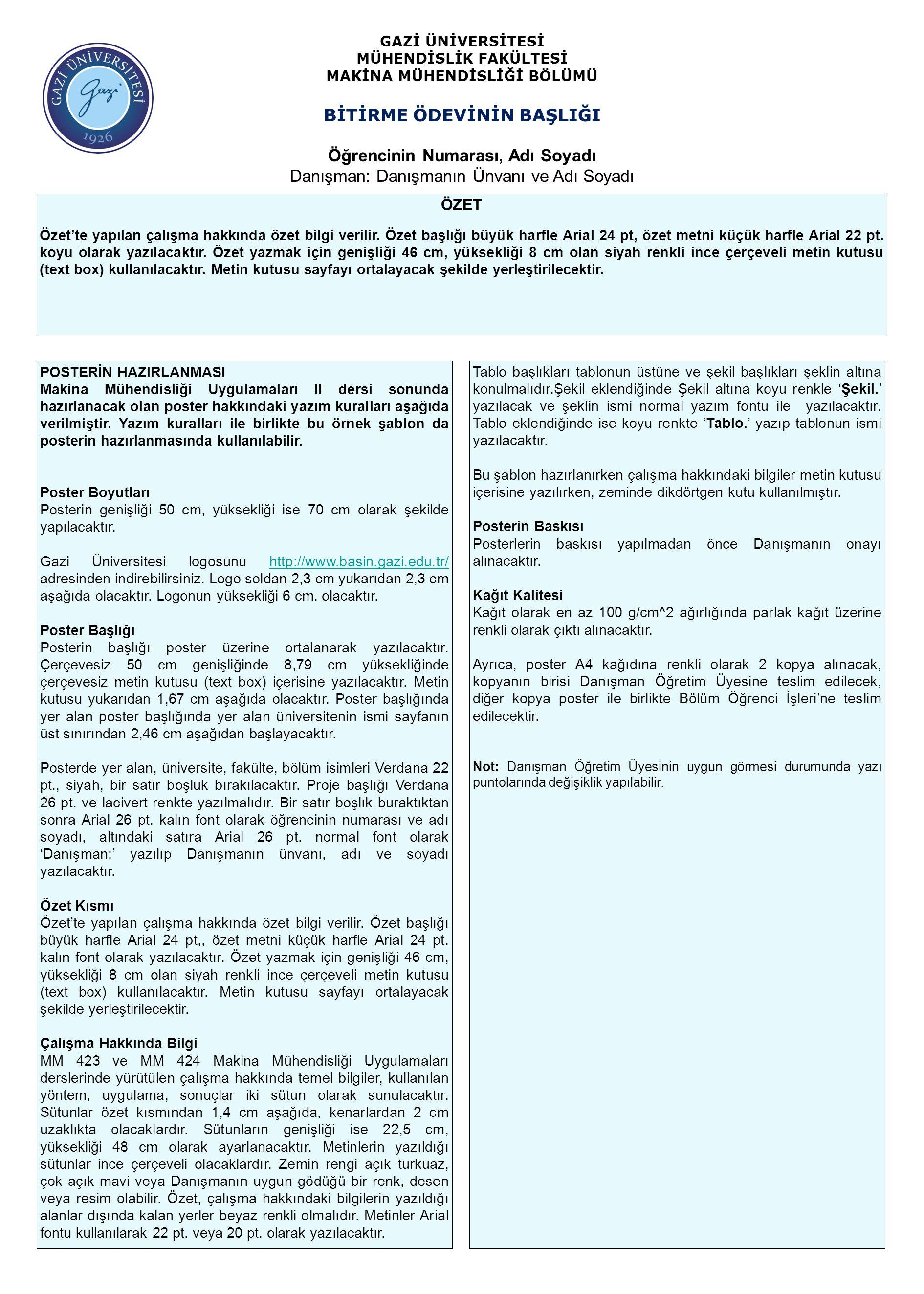 POSTERİN HAZIRLANMASI Makina Mühendisliği Uygulamaları II dersi sonunda hazırlanacak olan poster hakkındaki yazım kuralları aşağıda verilmiştir. Yazım