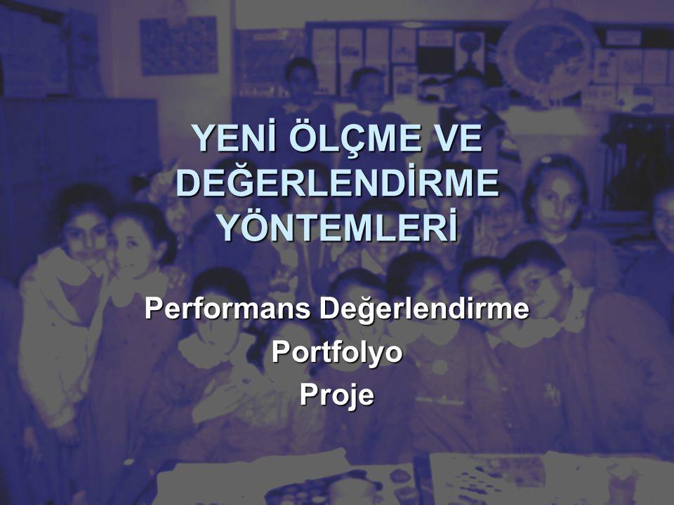 YENİ ÖLÇME VE DEĞERLENDİRME YÖNTEMLERİ Performans Değerlendirme PortfolyoProje