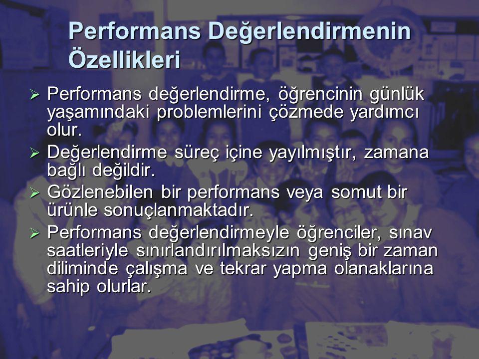 Performans Değerlendirmenin Özellikleri  Performans değerlendirme, öğrencinin günlük yaşamındaki problemlerini çözmede yardımcı olur.