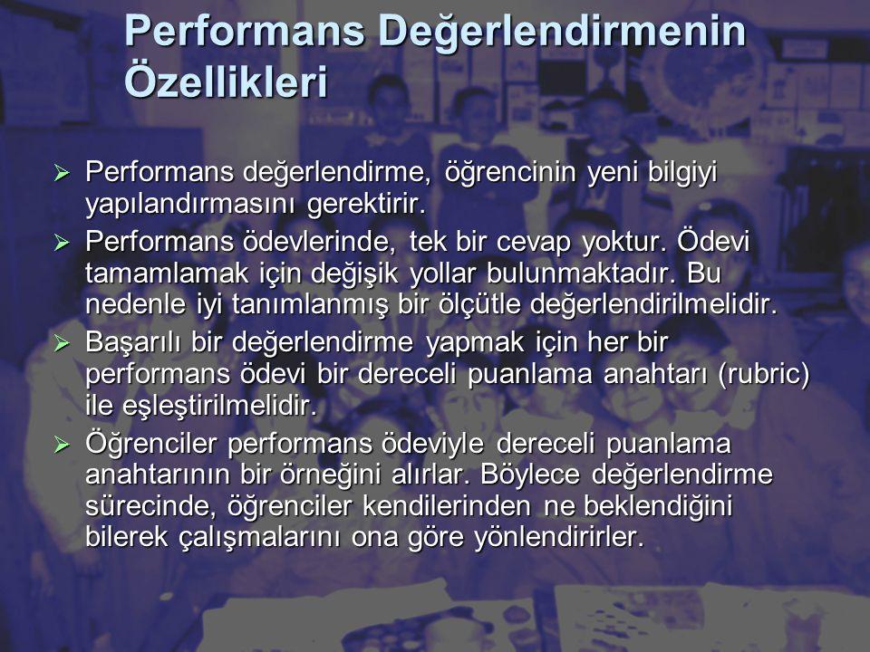 Performans Değerlendirmenin Özellikleri  Performans değerlendirme, öğrencinin yeni bilgiyi yapılandırmasını gerektirir.
