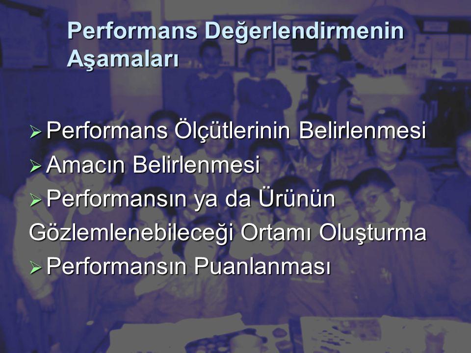 Performans Değerlendirmenin Aşamaları  Performans Ölçütlerinin Belirlenmesi  Amacın Belirlenmesi  Performansın ya da Ürünün Gözlemlenebileceği Ortamı Oluşturma  Performansın Puanlanması