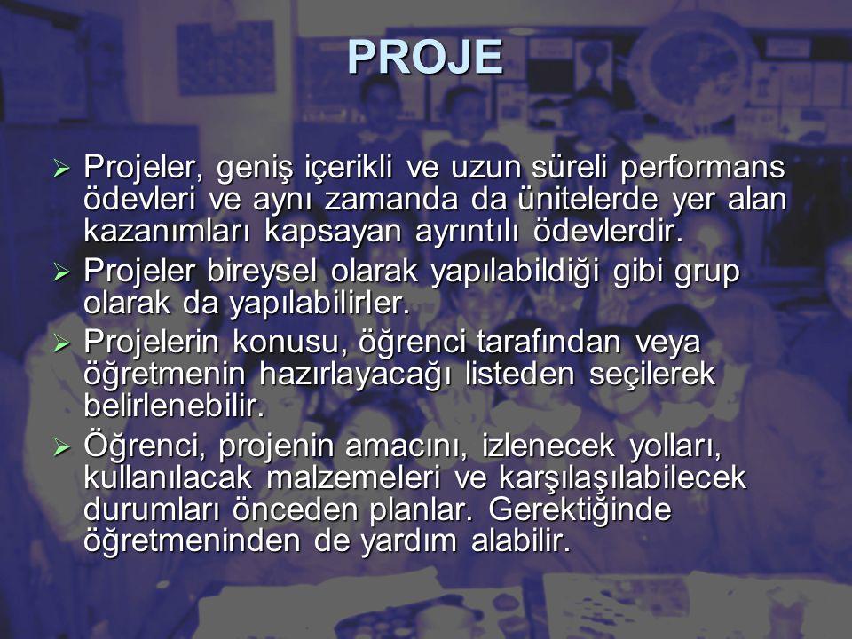 PROJE  Projeler, geniş içerikli ve uzun süreli performans ödevleri ve aynı zamanda da ünitelerde yer alan kazanımları kapsayan ayrıntılı ödevlerdir.
