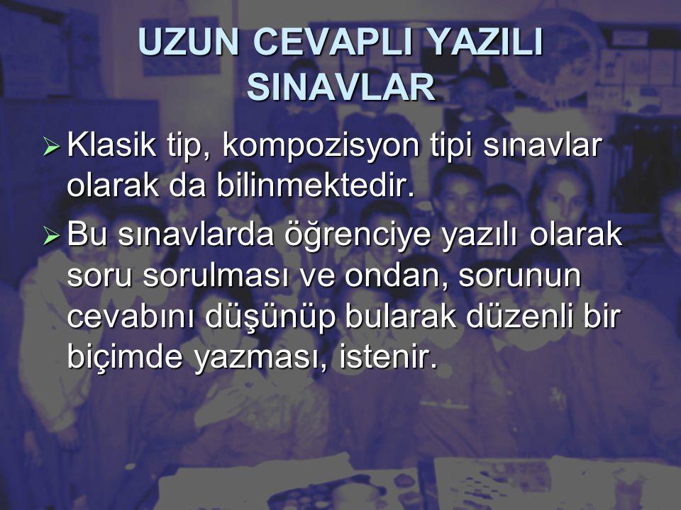 UZUN CEVAPLI YAZILI SINAVLAR  Klasik tip, kompozisyon tipi sınavlar olarak da bilinmektedir.