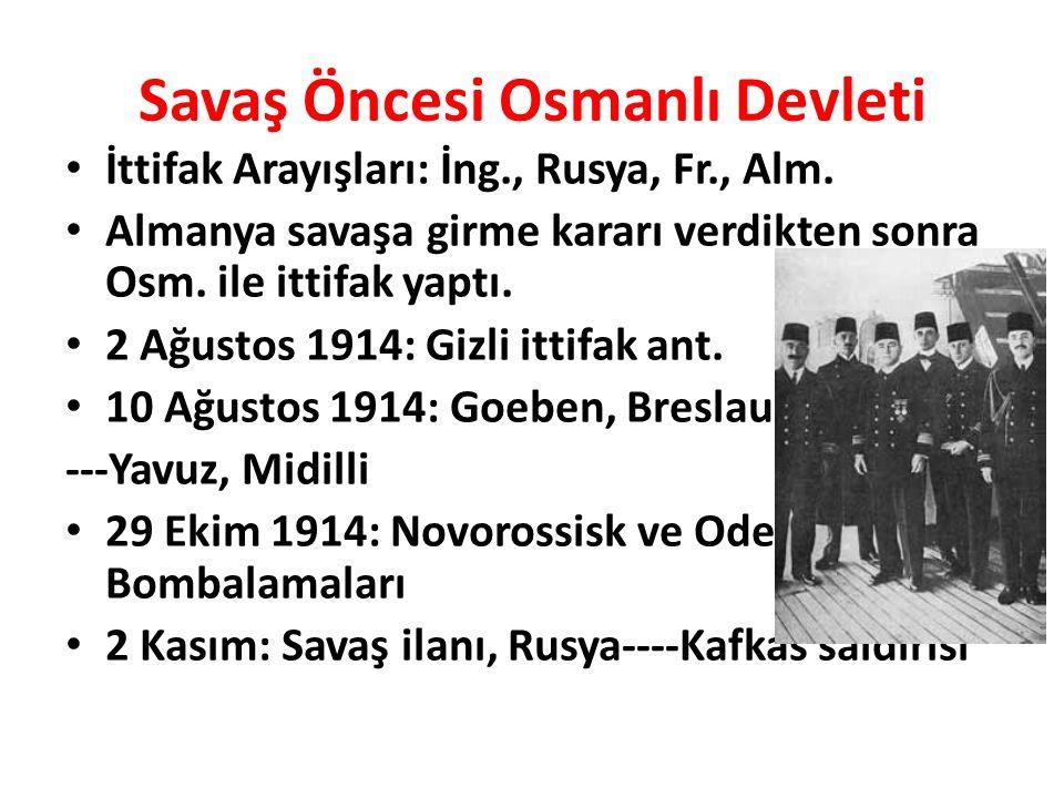 Savaş Öncesi Osmanlı Devleti İttifak Arayışları: İng., Rusya, Fr., Alm. Almanya savaşa girme kararı verdikten sonra Osm. ile ittifak yaptı. 2 Ağustos