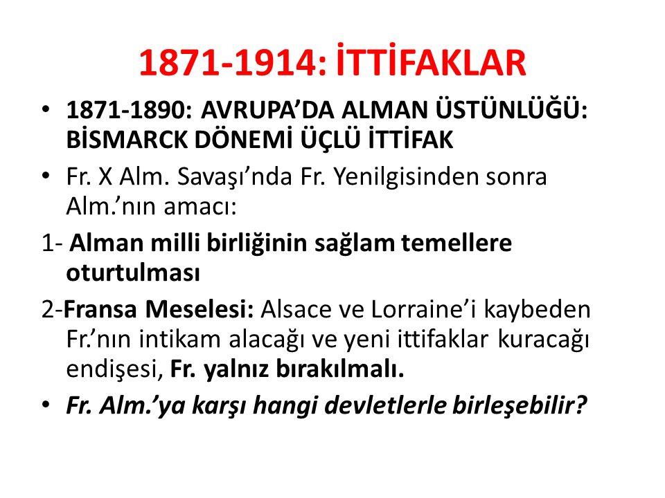 1871-1914: İTTİFAKLAR 1871-1890: AVRUPA'DA ALMAN ÜSTÜNLÜĞÜ: BİSMARCK DÖNEMİ ÜÇLÜ İTTİFAK Fr.