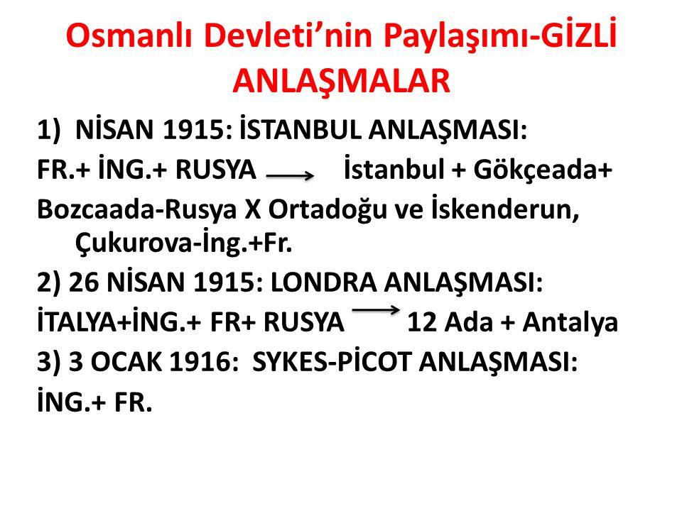 Osmanlı Devleti'nin Paylaşımı-GİZLİ ANLAŞMALAR 1)NİSAN 1915: İSTANBUL ANLAŞMASI: FR.+ İNG.+ RUSYA İstanbul + Gökçeada+ Bozcaada-Rusya X Ortadoğu ve İskenderun, Çukurova-İng.+Fr.