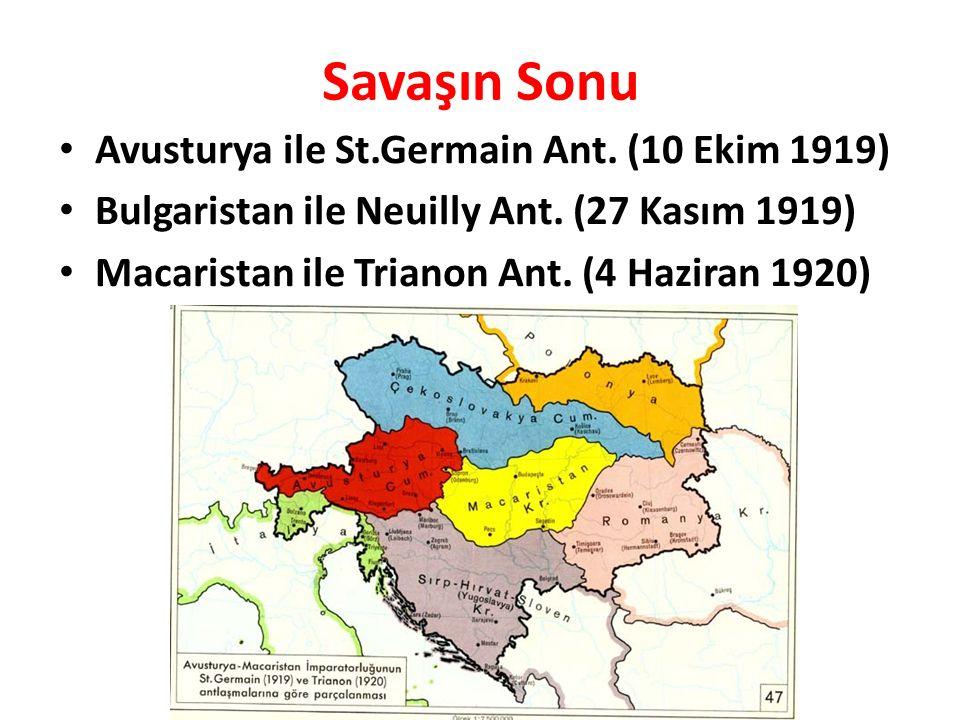 Savaşın Sonu Avusturya ile St.Germain Ant. (10 Ekim 1919) Bulgaristan ile Neuilly Ant. (27 Kasım 1919) Macaristan ile Trianon Ant. (4 Haziran 1920)